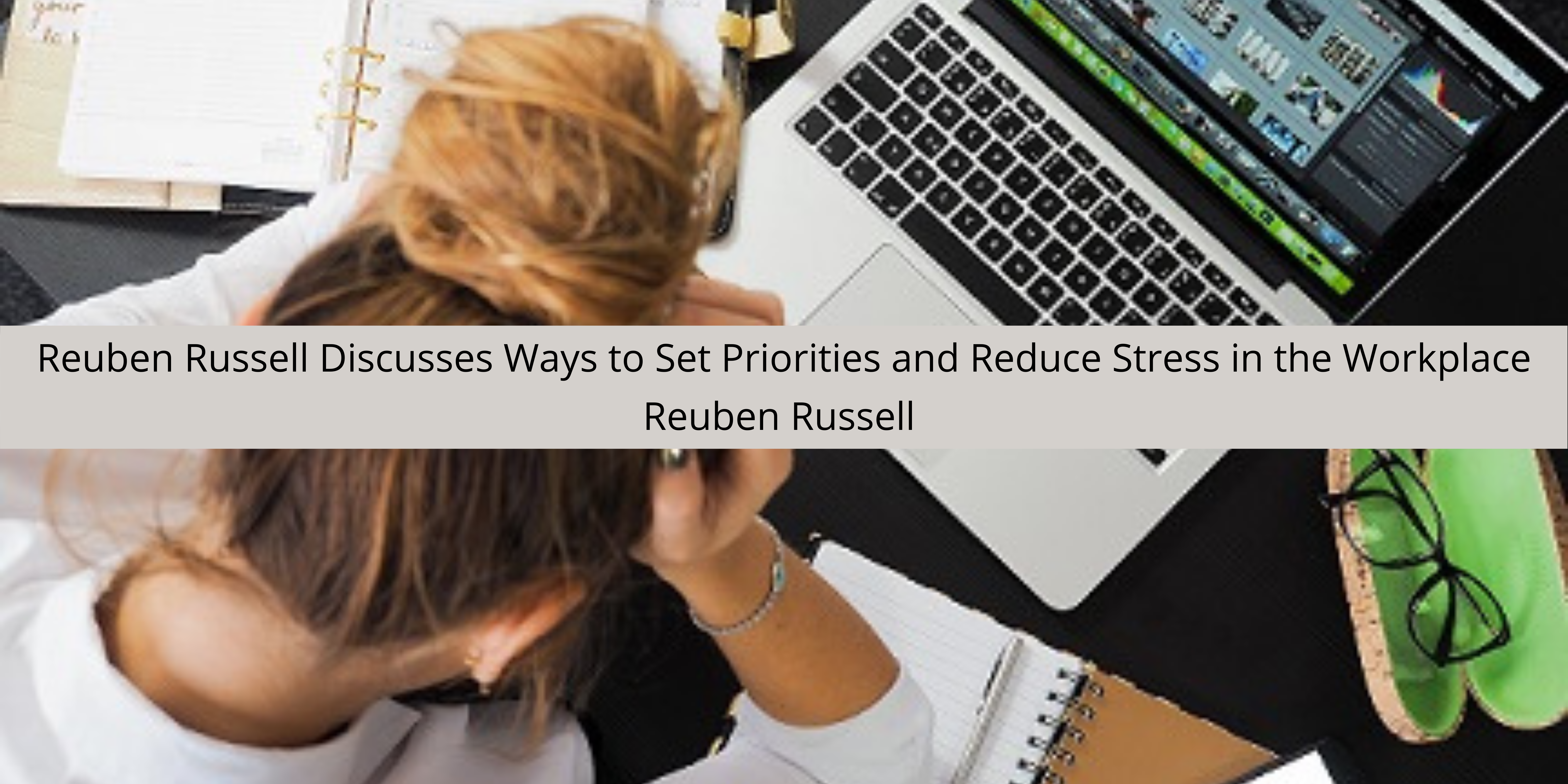 Reuben Russell Discusses Ways to Set Priorities and Reduce Stress in the Workplace